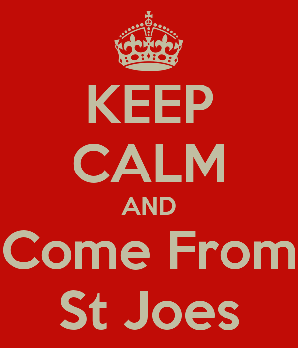 KEEP CALM AND Come From St Joes