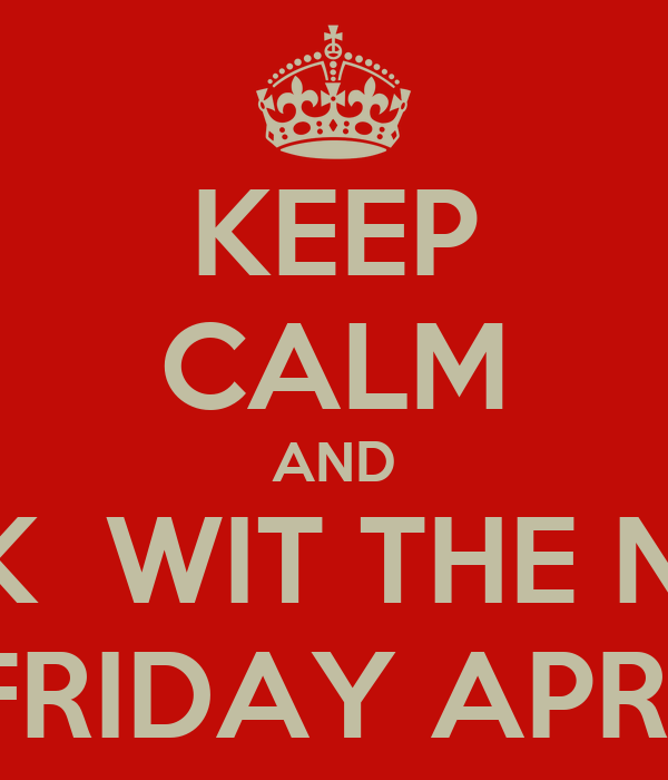 KEEP CALM AND COME FUCK  WIT THE NEW GROUP O.M.G FRIDAY APRIL 5TH