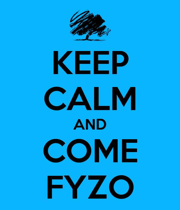 KEEP CALM AND COME FYZO