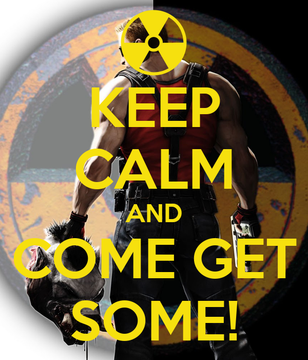 KEEP CALM AND COME GET SOME!