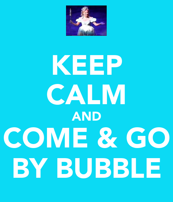 KEEP CALM AND COME & GO BY BUBBLE