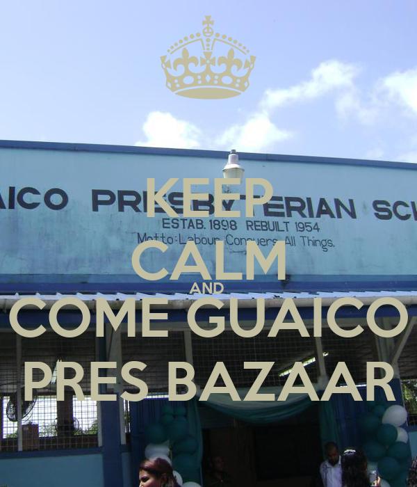 KEEP CALM AND  COME GUAICO PRES BAZAAR