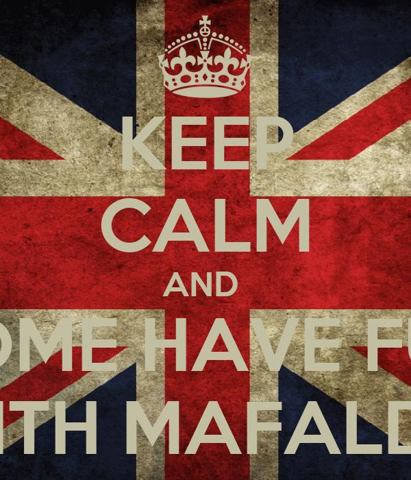 KEEP CALM AND  COME HAVE FUN WITH MAFALDA