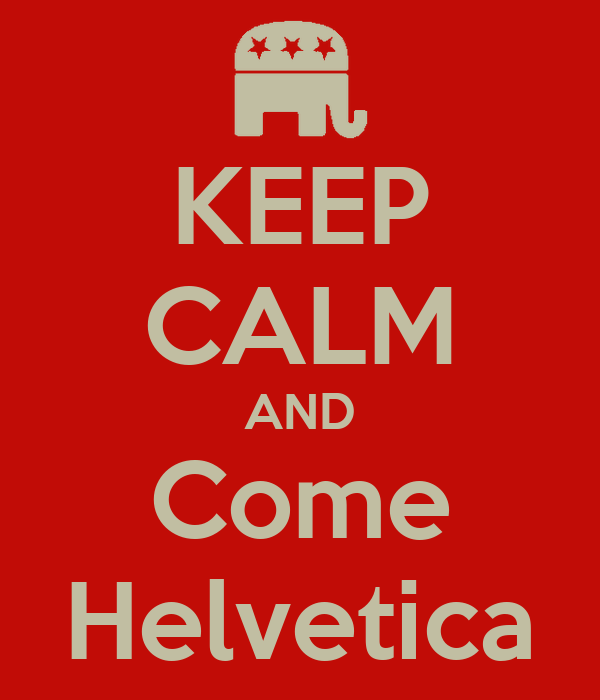 KEEP CALM AND Come Helvetica