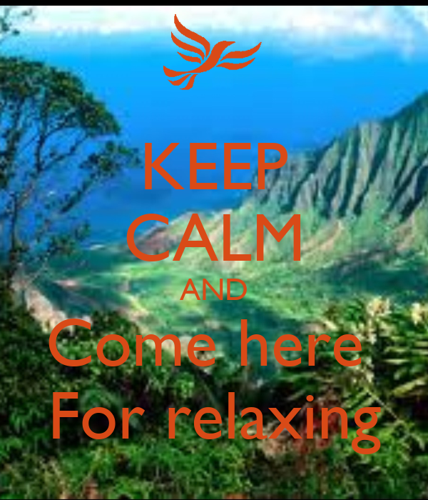 KEEP CALM AND Come here  For relaxing