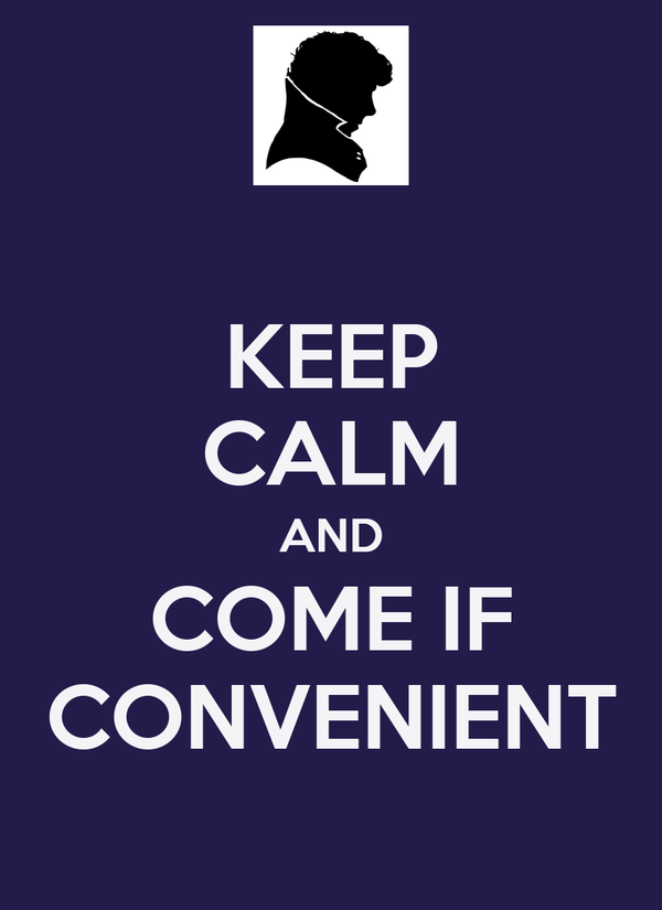 KEEP CALM AND COME IF CONVENIENT