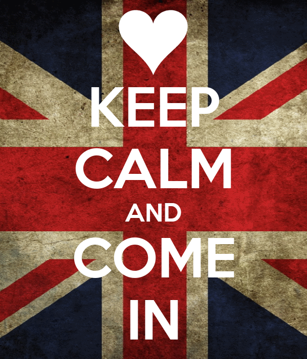 KEEP CALM AND COME IN