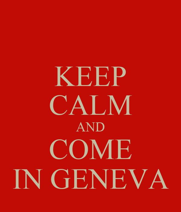 KEEP CALM AND COME IN GENEVA