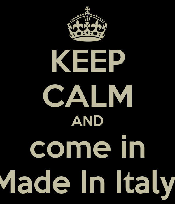 KEEP CALM AND come in Made In Italy