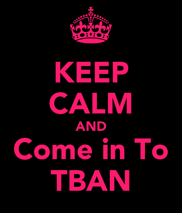 KEEP CALM AND Come in To TBAN