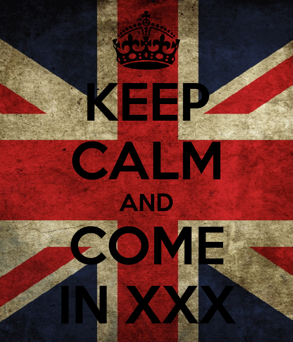 KEEP CALM AND COME IN XXX