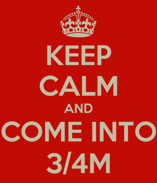KEEP CALM AND COME INTO 3/4M