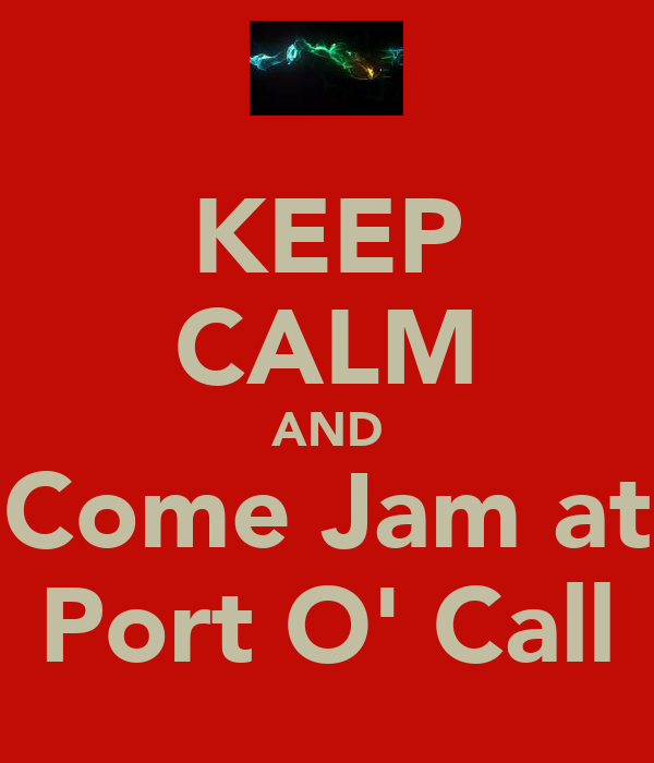KEEP CALM AND Come Jam at Port O' Call