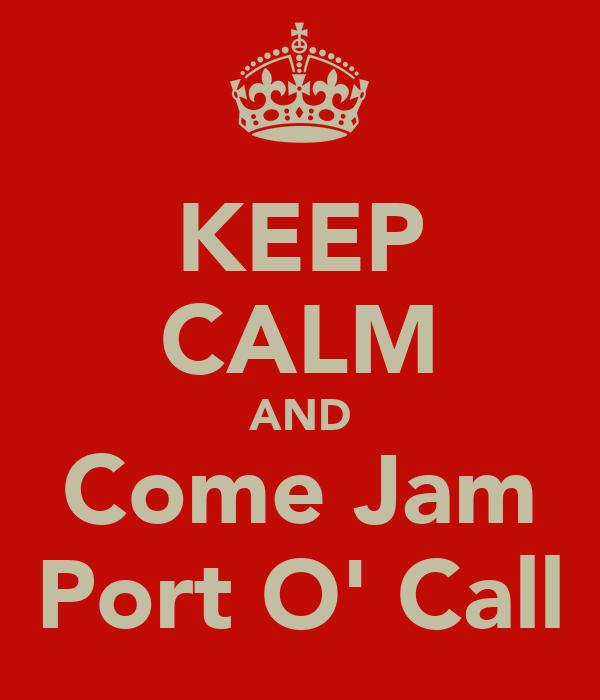 KEEP CALM AND Come Jam Port O' Call