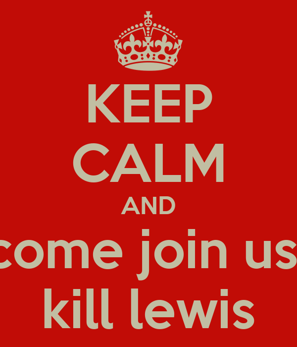 KEEP CALM AND come join us  kill lewis