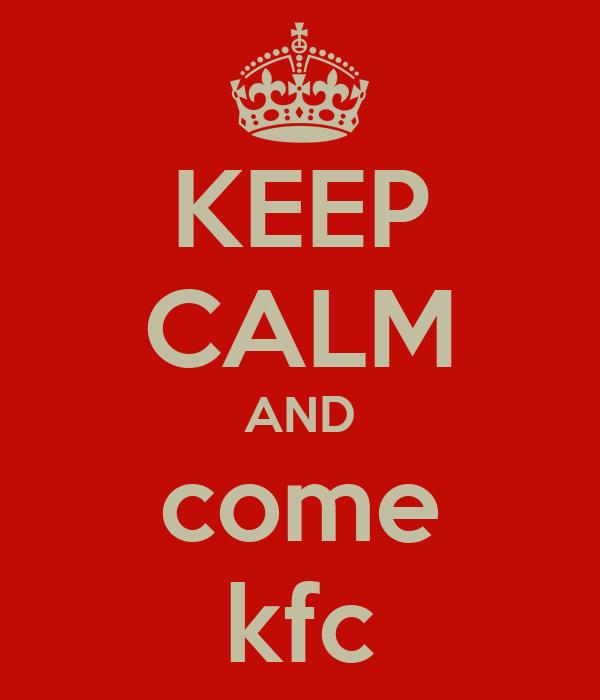 KEEP CALM AND come kfc