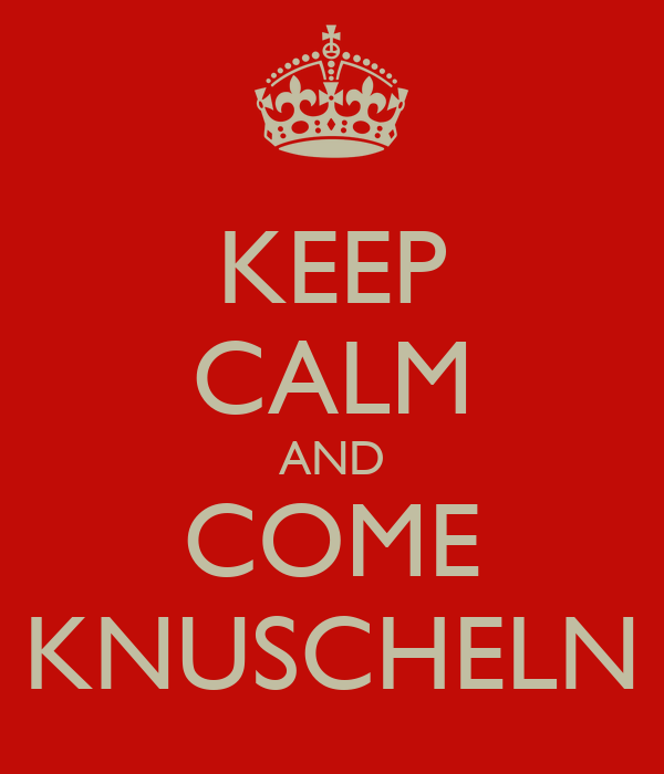 KEEP CALM AND COME KNUSCHELN