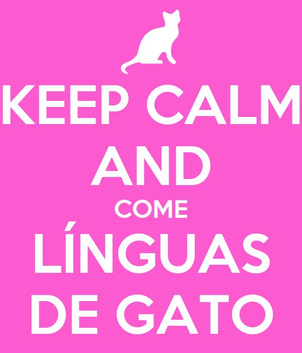 KEEP CALM AND COME LÍNGUAS DE GATO