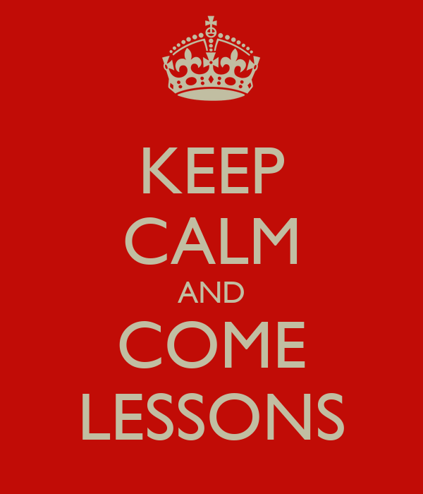 KEEP CALM AND COME LESSONS