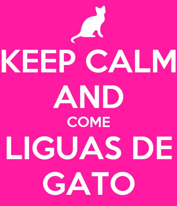 KEEP CALM AND COME LIGUAS DE GATO