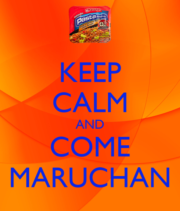 KEEP CALM AND COME MARUCHAN