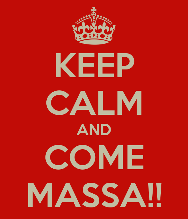 KEEP CALM AND COME MASSA!!