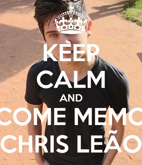 KEEP CALM AND COME MEMO CHRIS LEÃO