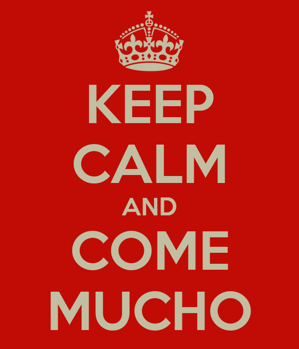 KEEP CALM AND COME MUCHO