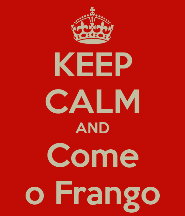 KEEP CALM AND Come o Frango
