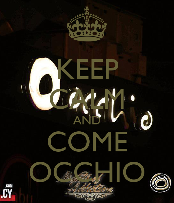 KEEP CALM AND COME OCCHIO