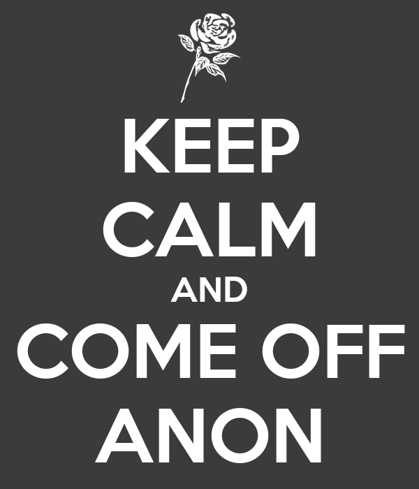 KEEP CALM AND COME OFF ANON