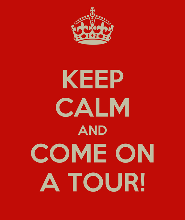 KEEP CALM AND COME ON A TOUR!