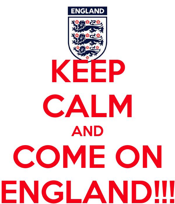 KEEP CALM AND COME ON ENGLAND!!!