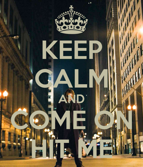 KEEP CALM AND COME ON HIT ME