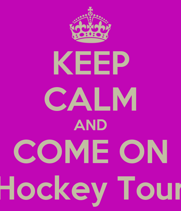 KEEP CALM AND COME ON Hockey Tour
