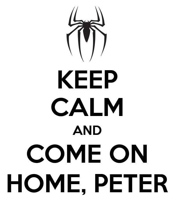KEEP CALM AND COME ON HOME, PETER