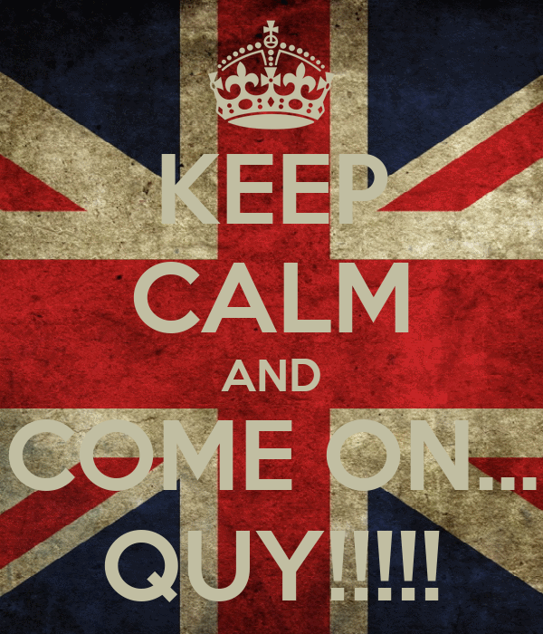 KEEP CALM AND COME ON... QUY!!!!!