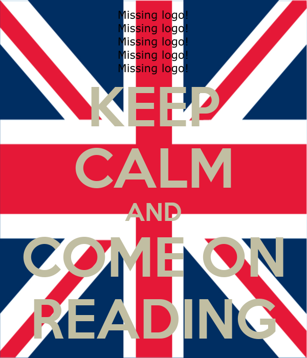 KEEP CALM AND COME ON READING
