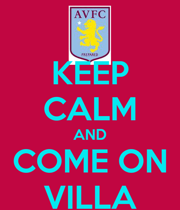 KEEP CALM AND COME ON VILLA