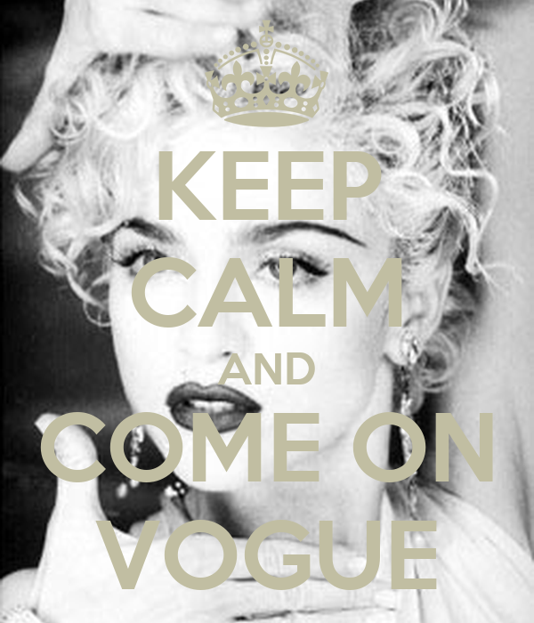 KEEP CALM AND COME ON VOGUE
