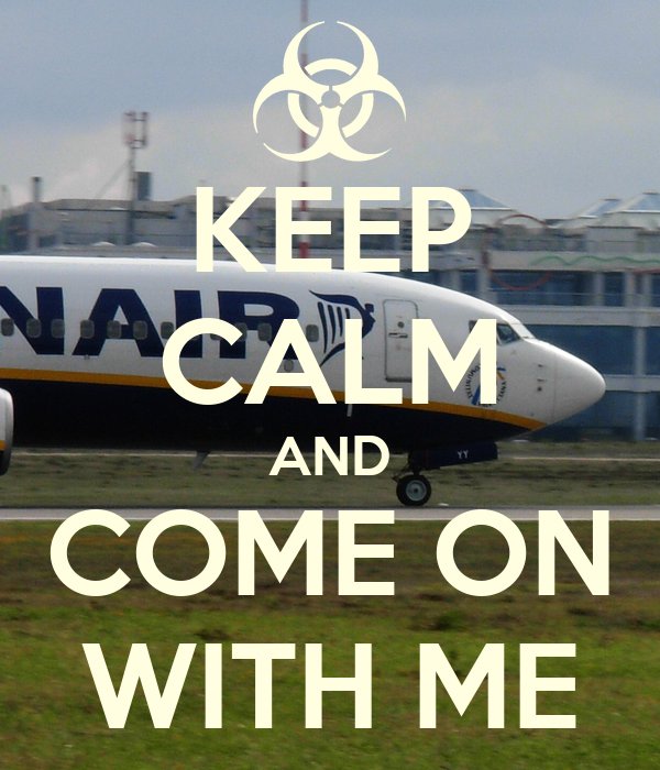 KEEP CALM AND COME ON WITH ME