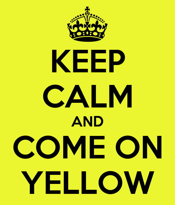 KEEP CALM AND COME ON YELLOW