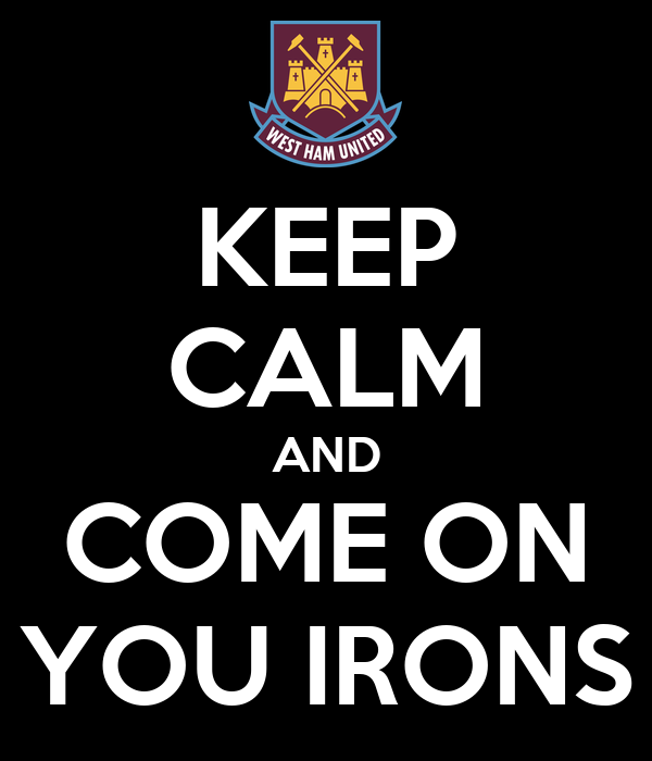 KEEP CALM AND COME ON YOU IRONS
