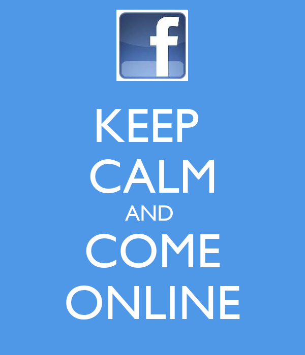 KEEP  CALM AND  COME ONLINE