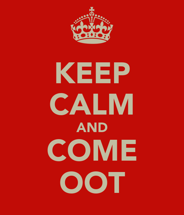 KEEP CALM AND COME OOT