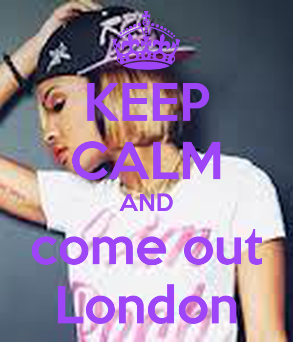 KEEP CALM AND come out London