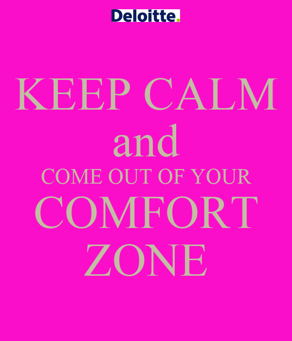 KEEP CALM and COME OUT OF YOUR COMFORT ZONE