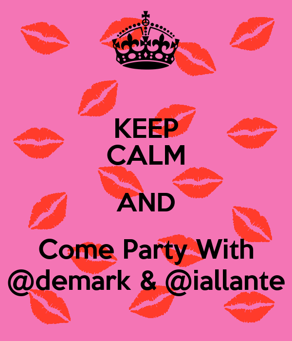 KEEP CALM AND Come Party With @demark & @iallante