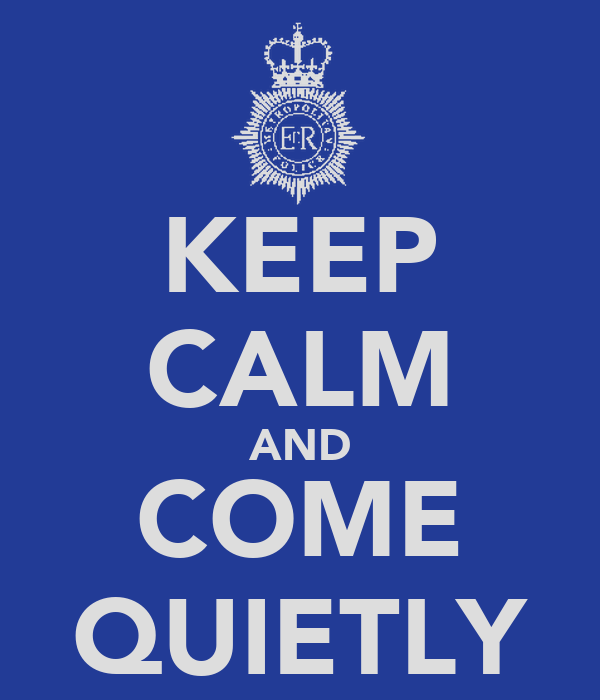 KEEP CALM AND COME QUIETLY