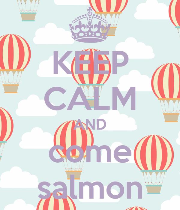 KEEP CALM AND come salmon
